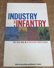 Industry and Infantry : The Civil War in Western Pennsylvania by Nicholas P....