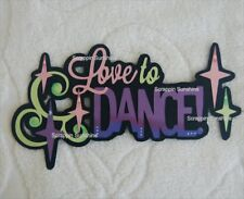 LOVE TO DANCE - Die Cut Title Girl Scrapbook Page Paper Piece - SSFFDeb
