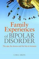 Family Experiences of Bipolar Disorder: The Ups, The Downs and the-ExLibrary