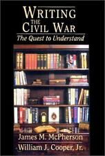 Writing the Civil War Quest To Understand - McPherson