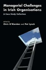 Managerial Challenges in Irish Organisations: A Case Study, Pat Lynch, Chris O'R