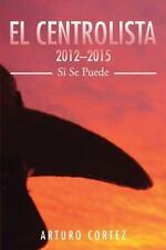 El Centrolista 2012?2015 : Si Se Puede by Arturo Cortez (2016, Paperback)