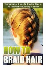 How To Braid Hair: He Complete Guide To Braiding Hair In All The Most Popular N