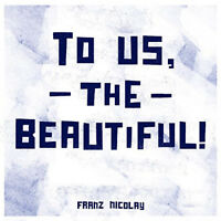 "Franz Nicolay : To Us, the Beautiful! VINYL 12"" Album (2015) ***NEW***"
