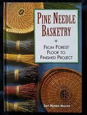 Pine Needle Basketry : From Forest Floor to Finished Project Hc by Judy Mallow