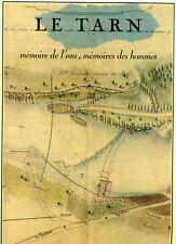 LE TARN. MEMOIRE DE L'EAU MEMOIRES DES HOMMES. ED BELLES PAGES 1991