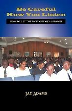 Be Careful How You Listen: How to Get the Most Out of a Sermon (Paperback or Sof