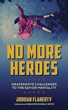 No More Heroes: Grassroots Challenges to the Savior Mentality: By Flaherty, J...