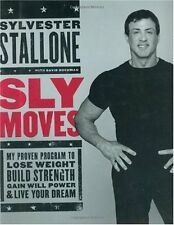 Sly Moves: My Proven Program to Lose Weight, Build Strength, Gain Will Power, an