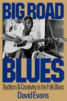 Big Road Blues: Tradition And Creativity In The Folk Blues: By Evans, David