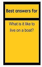 Best Answers for What Is It Like to Live on a Boat? by Barbara Boone (2015,...