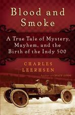 Blood and Smoke: A True Tale of Mystery, Mayhem and the Birth  of the Indy 500,