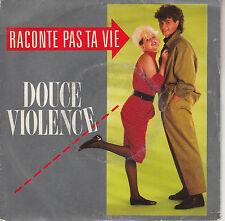 45TRS VINYL 7''/ FRENCH SP DOUCE VIOLENCE / RACONTE PAS TA VIE
