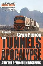 The Tunnels of Apocalypse : And the Petroleum Reserves by Greg Pierce (2010,...