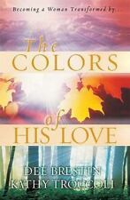 The Colors of His Love By Dee Brestin & Kathy Troccoli Hardcover Book