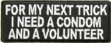 FOR MY NEXT TRICK, I NEED A CONDOM AND A VOLUNTEER - IRON ON PATCH