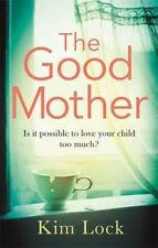 The Good Mother: A brilliant read full of unexpected twists and turns, Lock, Kim