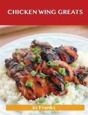 Chicken Wing Greats : Delicious Chicken Wing Recipes, the Top 50 Chicken Wing...