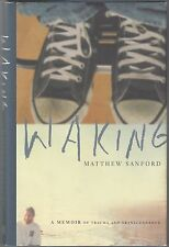 Waking : A Memoir of Trauma and Transcendence by Matthew W. Sanford (2006,...