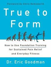 True to Form: How to Use Foundation Training for Sustained Pain Relief and Every