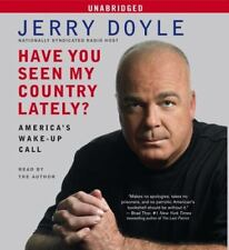 Have You Seen My Country Lately? : America's Wake-Up Call by Jerry Doyle...