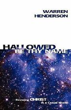 Hallowed Be Thy Name by Warren Henderson (2007, Paperback)