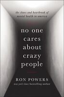 No One Cares About Crazy People: The Chaos and Heartbreak of Mental Health in Am