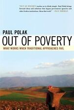 Out of Poverty : What Works When Traditional Approaches Fail by Paul Polak...