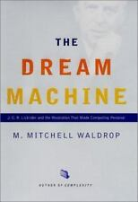 The Dream Machine: J.C.R. Licklider and the Revolution That Made Computing Pers