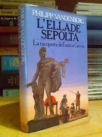 Philipp  Vandenberg - L' ELLADE SEPOLTA - La riscoperta dell' antica Grecia