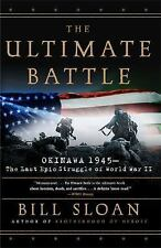 The Ultimate Battle : Okinawa 1945 - The Last Epic Struggle of World War II...