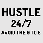 Hustle 24/7 Avoid the 9 to 5