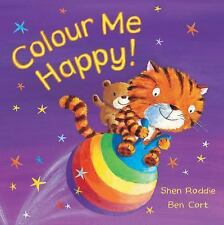 Colour Me Happy! by Shen Roddie (2007, Paperback, Illustrated)