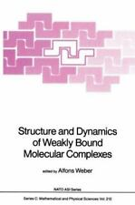 Structure and Dynamics of Weakly Bound Molecular Complexes 212 (2013, Paperback)