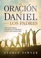 La Oracin de Daniel para los padres: Cmo pedir el favor, la proteccin y la bendi