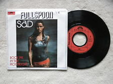 "45T 7"" FULLSPOON ""Sad / Rock Me In The Moonlight"" POLYDOR 2056 637 FRANCE §"