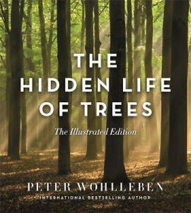 The Hidden Life of Trees (Illustrated Edition) by Peter Wohlleben