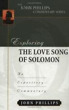 The John Phillips Commentary: Exploring the Love Song of Solomon : An...