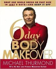 6-Day Body Makeover: Drop One Whole Dress or Pant Size in Just 6 Days--and Keep