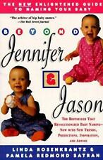 Beyond Jennifer & Jason : The New Enlightened Guide to Naming Your Baby by Rose