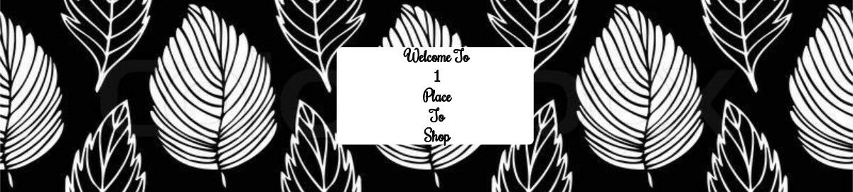1 PLACE TO SHOP