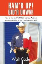 Ham'r Up! Bid'r Down!: How to Buy and Sell at Storage Auctions (Paperback or Sof