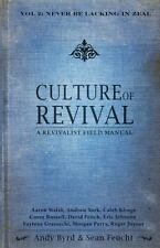 Culture of Revival : Never Be Lacking in Zeal: a Revivalist Field Manual