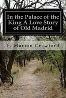 NEW In the Palace of the King A Love Story of Old Madrid by F. Marion Crawford