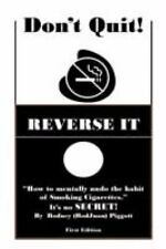 Don't Quit! Reverse It : How to mentally undo the habit of Smoking...