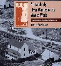 All Anybody Ever Wanted of Me Was to Work: The Memoirs of Edith Bradley Rendlema