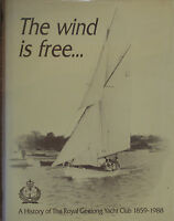 THE WIND IS FREE . . . History of the Royal Geelong Yacht Club 1859-1988