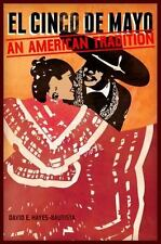 El Cinco de Mayo : An American Tradition by David E. Hayes-Bautista (2012,...