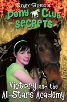 Victory and the All-Stars Academy (Pony Club Secrets, Book 8),Stacy Gregg