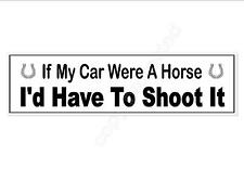 funny car bumper sticker If my car were a horse I'd have to shoot it. 220 mm